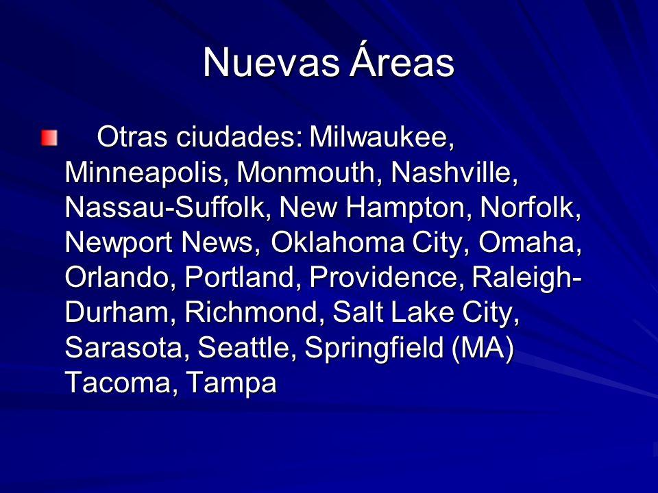 Nuevas Áreas Otras ciudades: Milwaukee, Minneapolis, Monmouth, Nashville, Nassau-Suffolk, New Hampton, Norfolk, Newport News, Oklahoma City, Omaha, Or