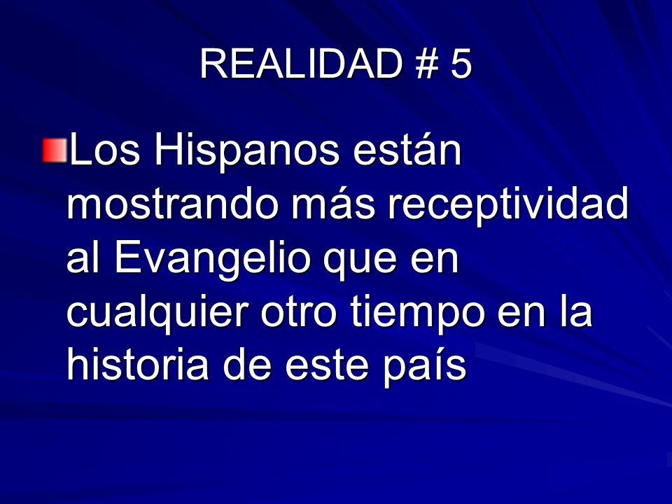 REALIDAD # 5 Los Hispanos están mostrando más receptividad al Evangelio que en cualquier otro tiempo en la historia de este país