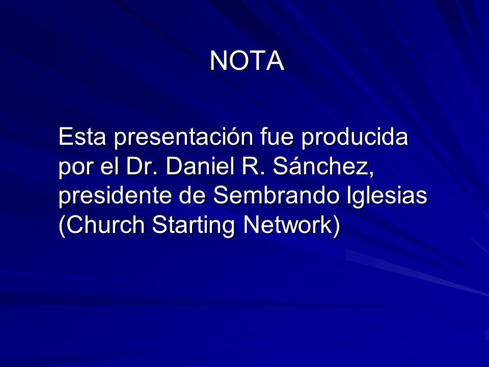 NOTA Esta presentación fue producida por el Dr. Daniel R. Sánchez, presidente de Sembrando Iglesias (Church Starting Network)