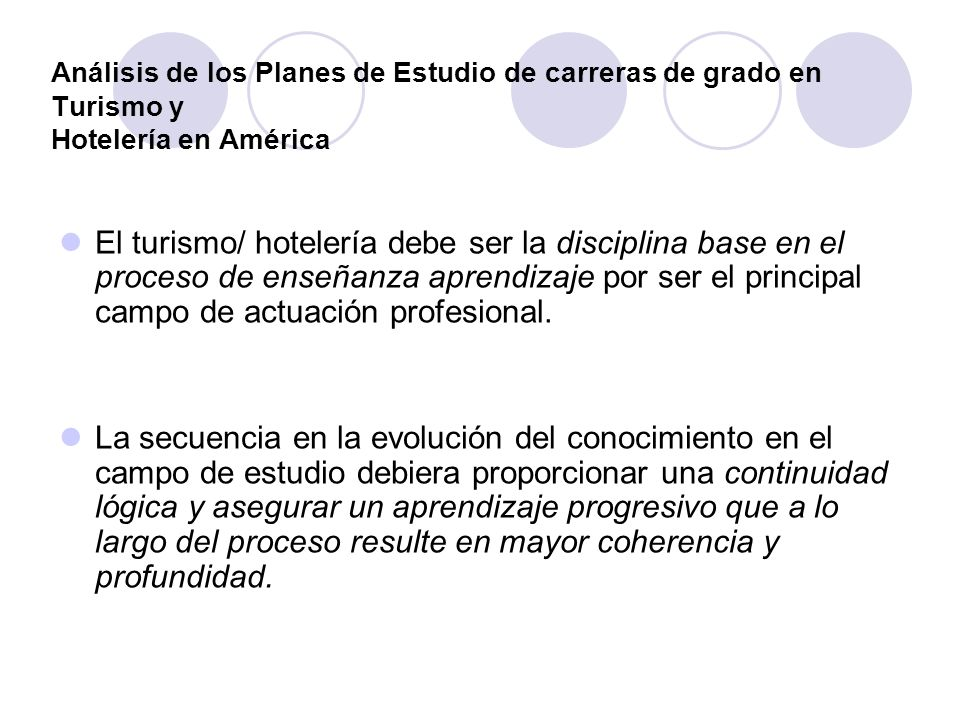 Análisis de los Planes de Estudio de carreras de grado en Turismo y Hotelería en América El turismo/ hotelería debe ser la disciplina base en el proce