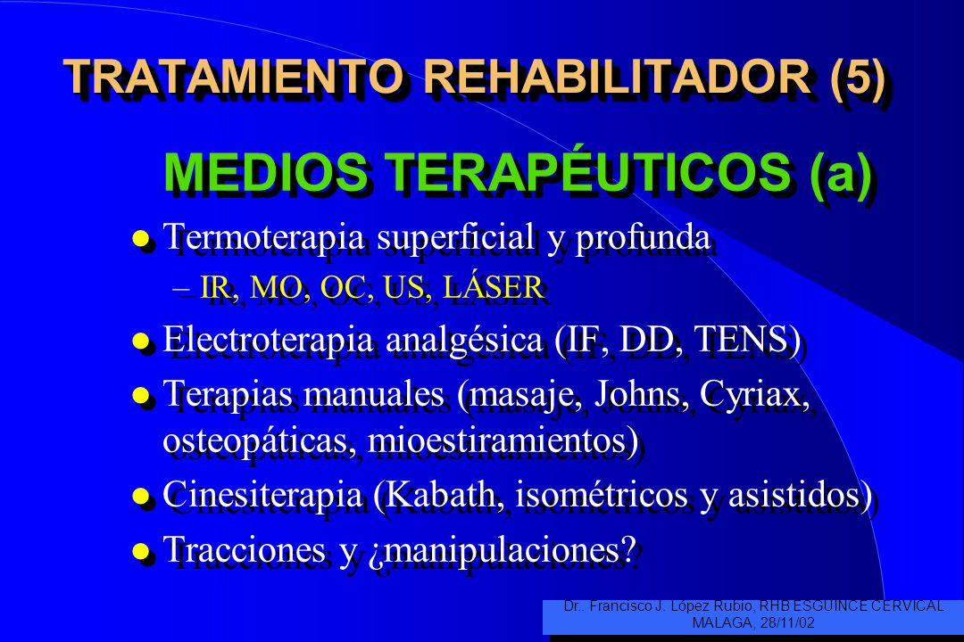 TRATAMIENTO REHABILITADOR (4) MEDIOS DIAGNÓSTICOS l ANAMNESIS ¡EXPLORACIÓN! l RADIOLOGÍA SIMPLE Y DINÁMICA l RX DE ODONTOIDES l RM COL. CERVICAL l EST