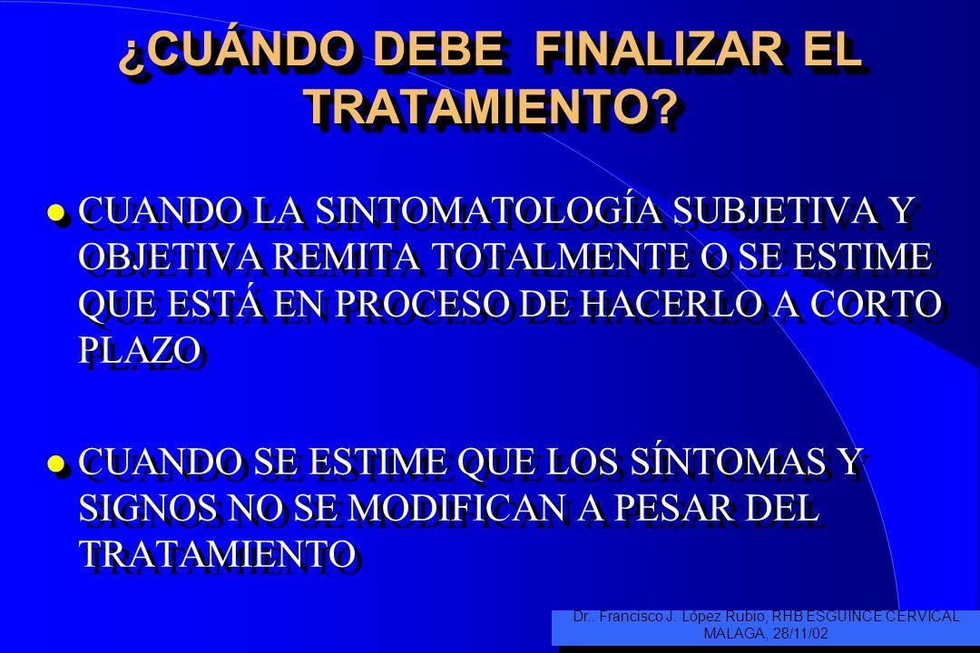¿CUÁNDO DEBE INICIARSE EL TRATAMIENTO? LO MÁS PRECOZMENTE POSIBLE Dr.. Francisco J. López Rubio, RHB ESGUINCE CERVICAL MALAGA, 28/11/02 Dr.. Francisco