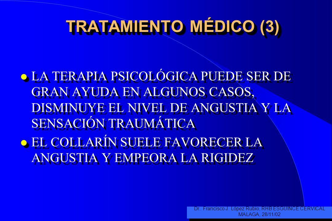 TRATAMIENTO MÉDICO (2) l ES MÁS IMPORTANTE REDUCIR EL DOLOR QUE INTENTAR DISMINUIR LA CONTRACTURA CON RELAJANTES MUSCULARES l LA TERAPIA FÍSICA ES MÁS