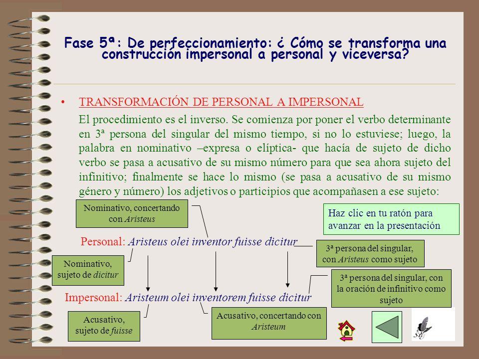 Por lo demás, si la persona y número resultante del nuevo sujeto no coincidiese con la 3ª persona del singular del verbo determinante, se modificará é