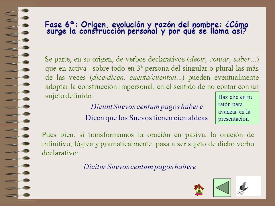 TRANSFORMACIÓN DE PERSONAL A IMPERSONAL El procedimiento es el inverso. Se comienza por poner el verbo determinante en 3ª persona del singular del mis