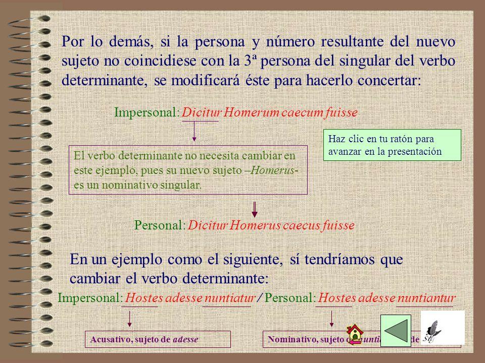 TRANSFORMACIÓN DE IMPERSONAL A PERSONAL Se comienza por pasar a nominativo –de su mismo género y número- la palabra que aparece en la construcción imp