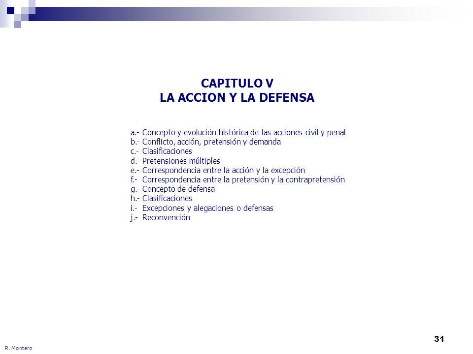 31 CAPITULO V LA ACCION Y LA DEFENSA R. Montero a.-Concepto y evolución histórica de las acciones civil y penal b.-Conflicto, acción, pretensión y dem