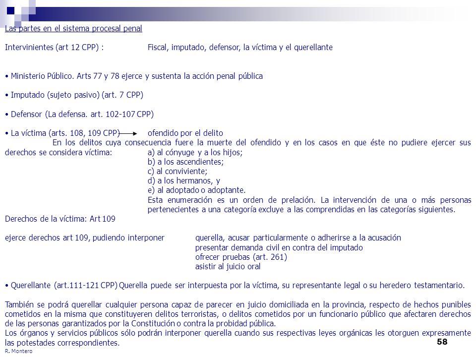 58 R. Montero Las partes en el sistema procesal penal Intervinientes (art 12 CPP) :Fiscal, imputado, defensor, la víctima y el querellante Ministerio