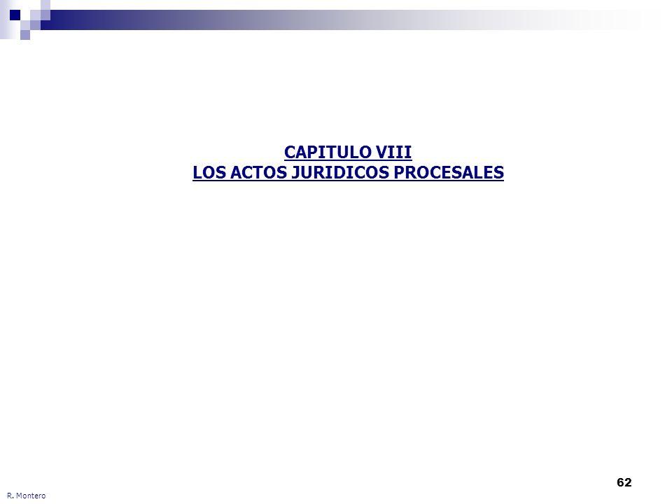 62 R. Montero CAPITULO VIII LOS ACTOS JURIDICOS PROCESALES