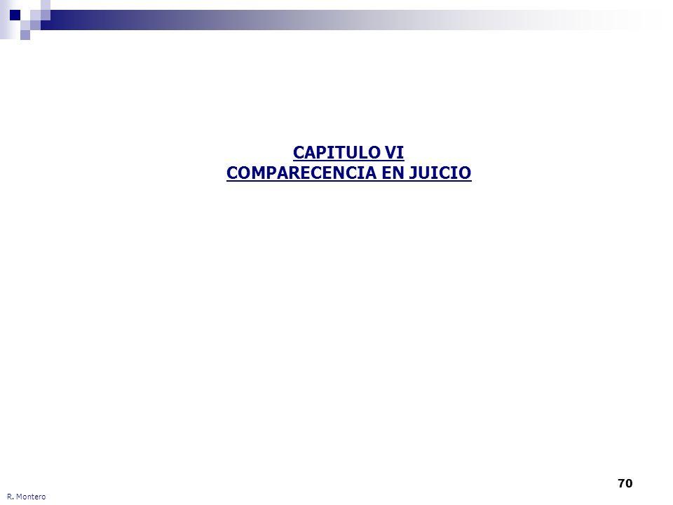 70 R. Montero CAPITULO VI COMPARECENCIA EN JUICIO