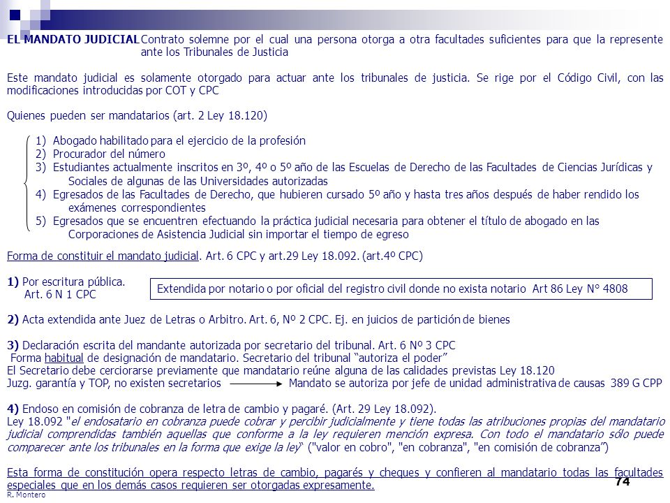 74 R. Montero EL MANDATO JUDICIALContrato solemne por el cual una persona otorga a otra facultades suficientes para que la represente ante los Tribuna