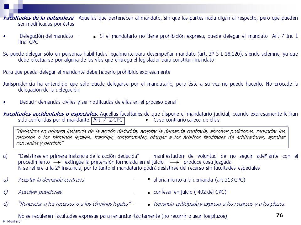 76 R. Montero Facultades de la naturaleza: Aquellas que pertenecen al mandato, sin que las partes nada digan al respecto, pero que pueden ser modifica
