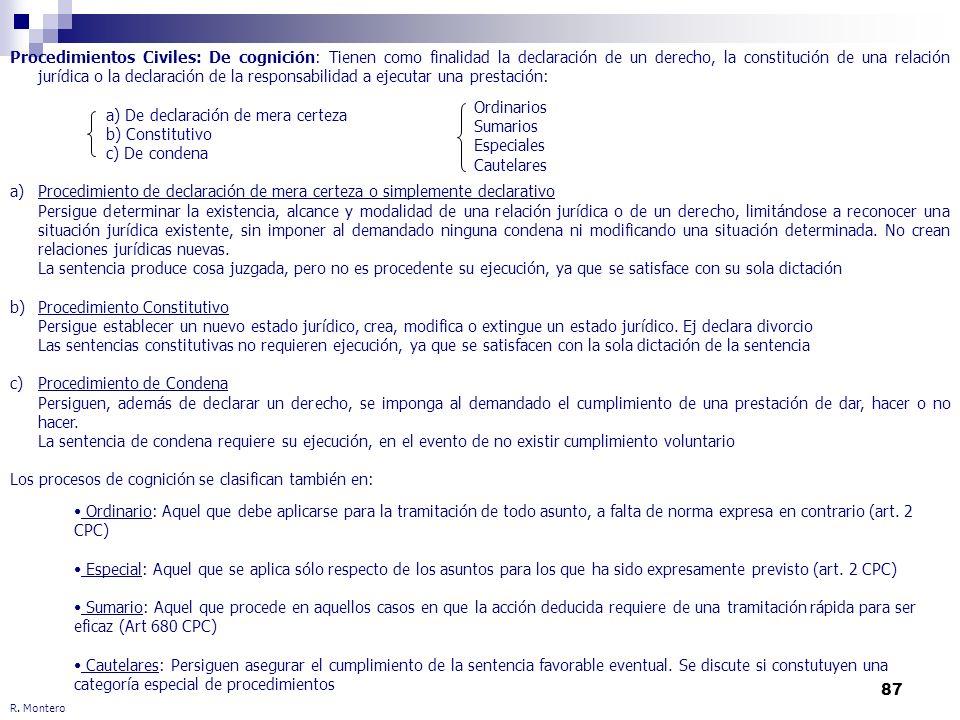 87 Procedimientos Civiles: De cognición: Tienen como finalidad la declaración de un derecho, la constitución de una relación jurídica o la declaración