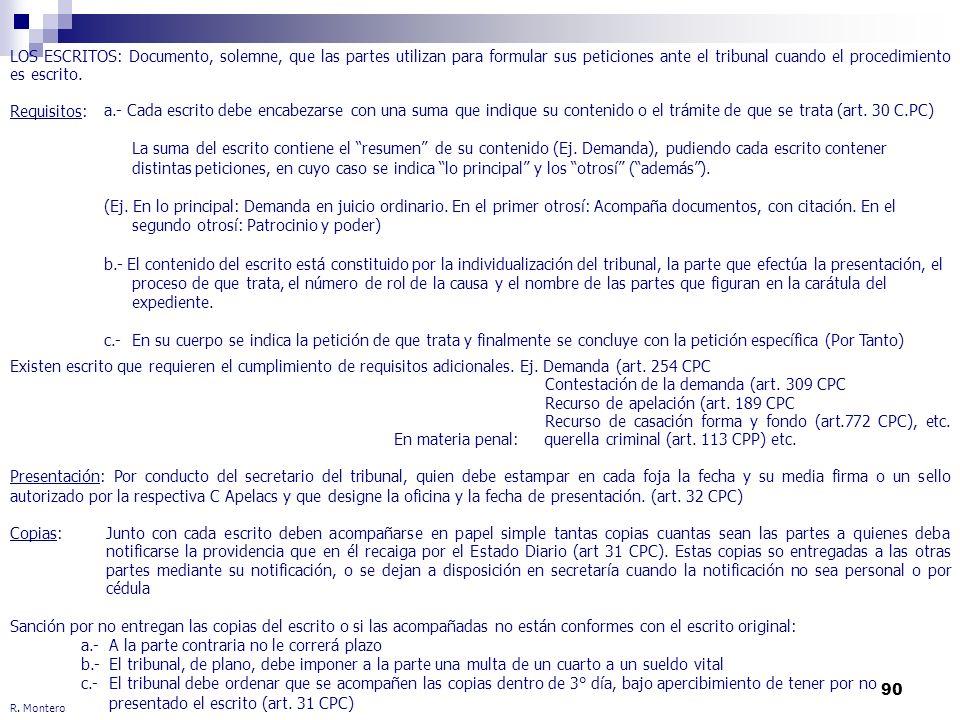 90 R. Montero LOS ESCRITOS: Documento, solemne, que las partes utilizan para formular sus peticiones ante el tribunal cuando el procedimiento es escri