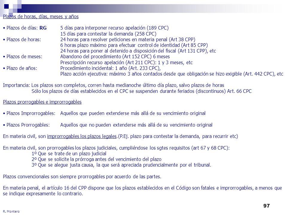 97 R. Montero Plazos de horas, días, meses y años Plazos de días: RG5 días para interponer recurso apelación (189 CPC) 15 días para contestar la deman