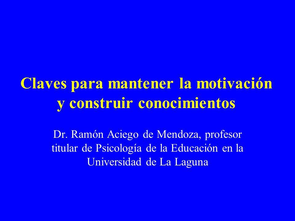 Claves para mantener la motivación y construir conocimientos Dr. Ramón Aciego de Mendoza, profesor titular de Psicología de la Educación en la Univers