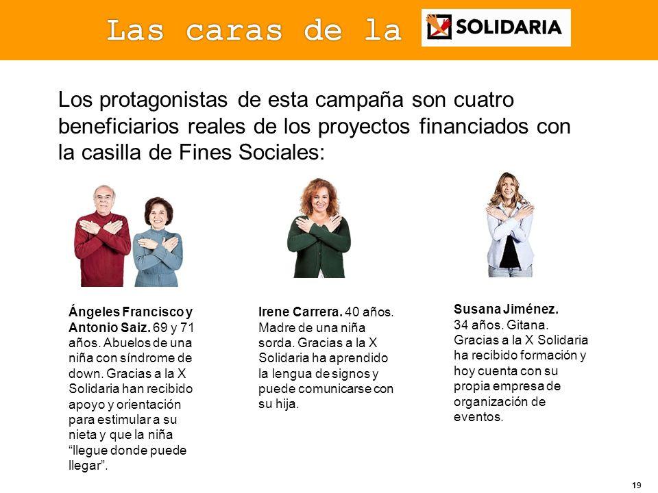 19 Los protagonistas de esta campaña son cuatro beneficiarios reales de los proyectos financiados con la casilla de Fines Sociales: Irene Carrera. 40