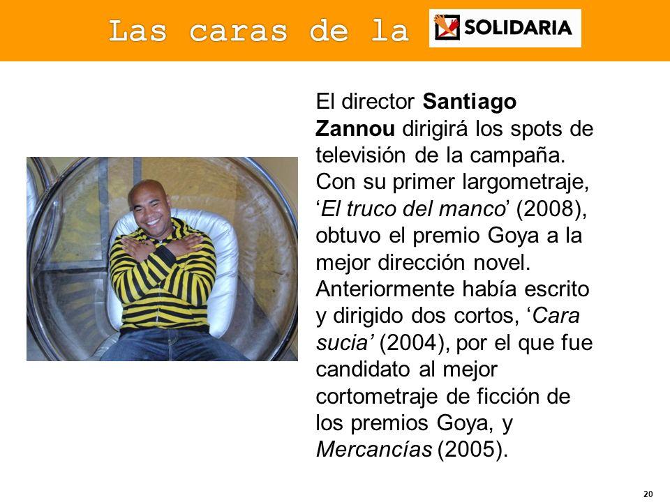 20 El director Santiago Zannou dirigirá los spots de televisión de la campaña. Con su primer largometraje,El truco del manco (2008), obtuvo el premio