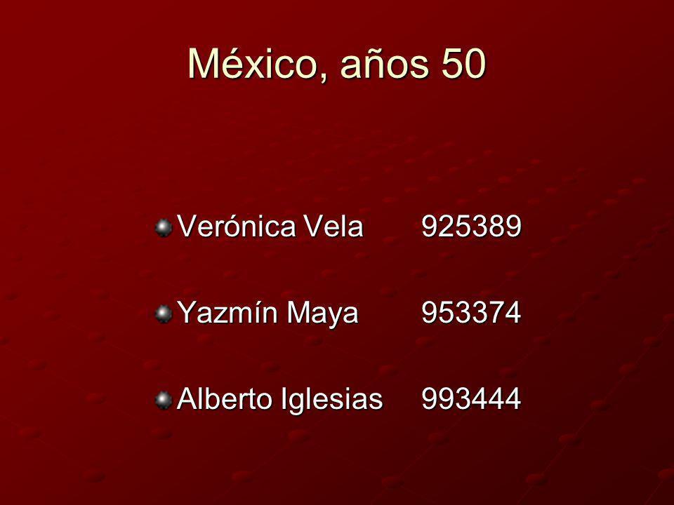 México, años 50 Verónica Vela925389 Yazmín Maya953374 Alberto Iglesias993444