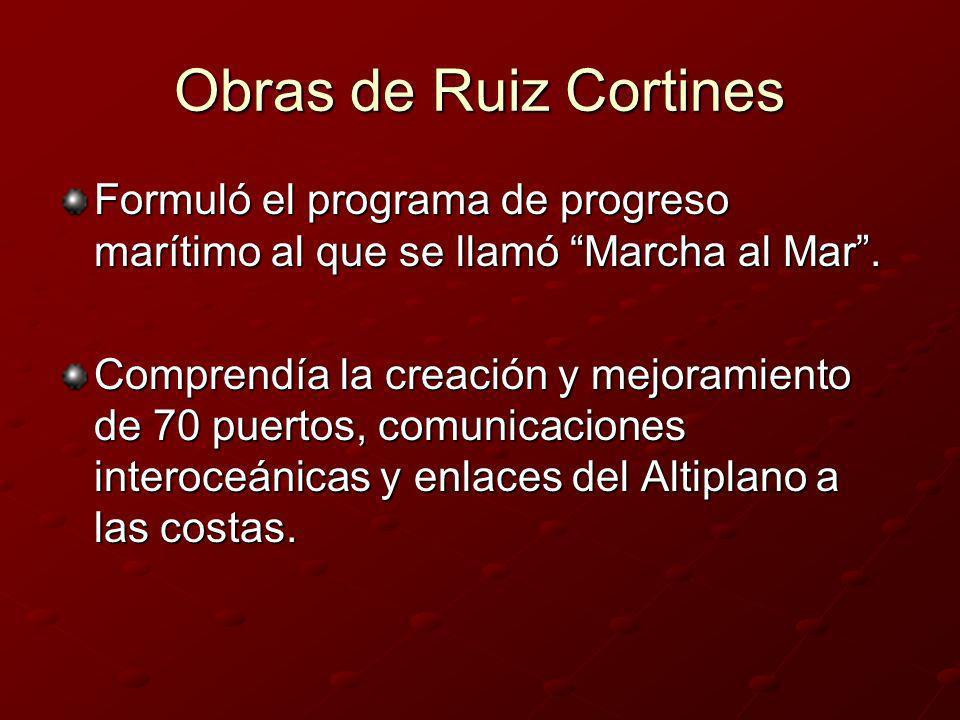 Obras de Ruiz Cortines Formuló el programa de progreso marítimo al que se llamó Marcha al Mar. Comprendía la creación y mejoramiento de 70 puertos, co