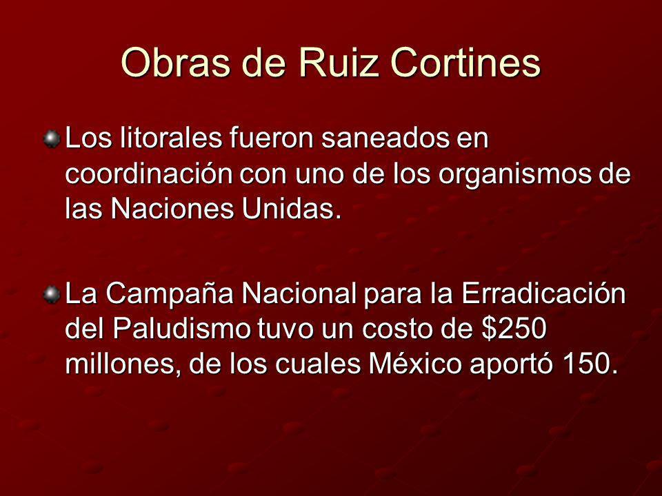 Obras de Ruiz Cortines Los litorales fueron saneados en coordinación con uno de los organismos de las Naciones Unidas. La Campaña Nacional para la Err