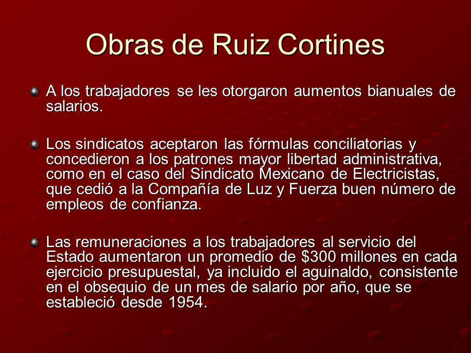 Obras de Ruiz Cortines A los trabajadores se les otorgaron aumentos bianuales de salarios. Los sindicatos aceptaron las fórmulas conciliatorias y conc