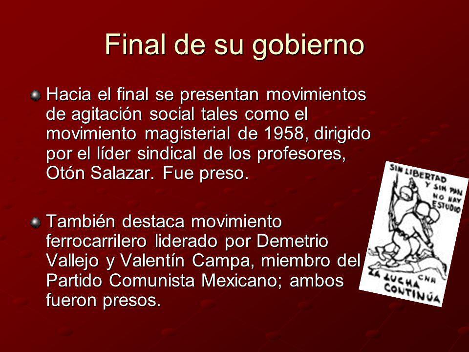 Final de su gobierno Hacia el final se presentan movimientos de agitación social tales como el movimiento magisterial de 1958, dirigido por el líder s