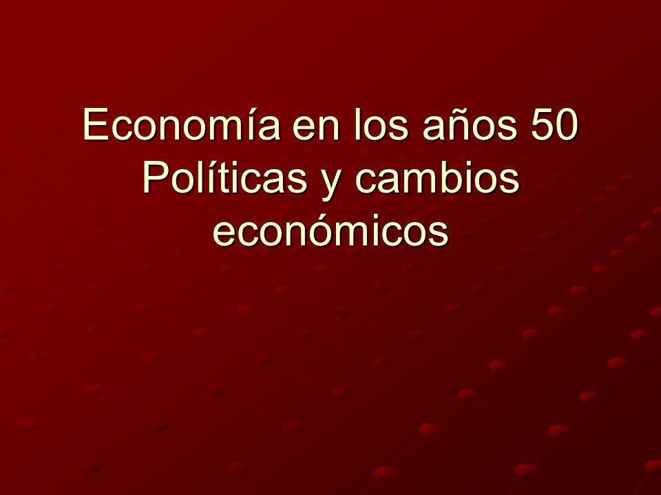 Economía en los años 50 Políticas y cambios económicos