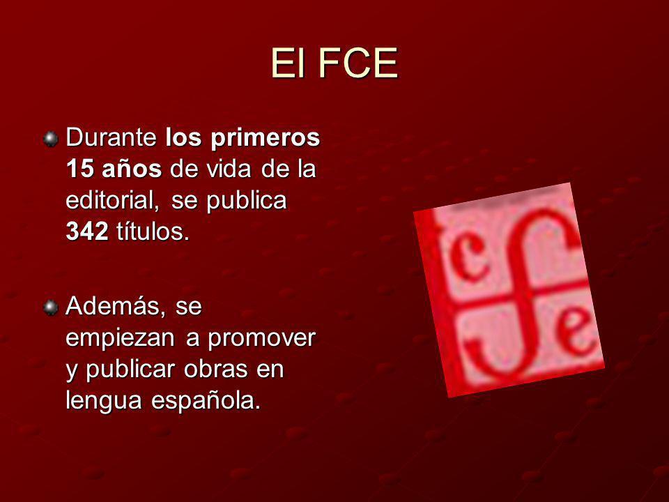 El FCE Durante los primeros 15 años de vida de la editorial, se publica 342 títulos. Además, se empiezan a promover y publicar obras en lengua español