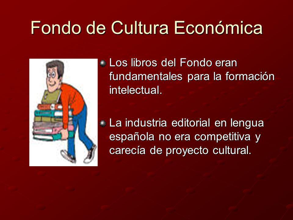 Fondo de Cultura Económica Los libros del Fondo eran fundamentales para la formación intelectual. La industria editorial en lengua española no era com