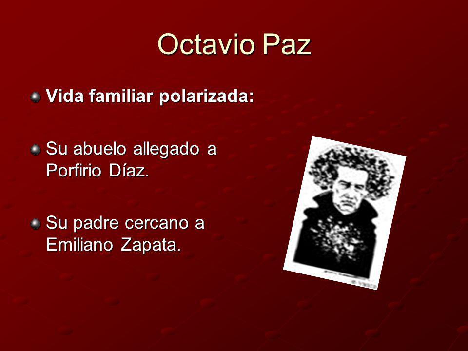 Octavio Paz Vida familiar polarizada: Su abuelo allegado a Porfirio Díaz. Su padre cercano a Emiliano Zapata.