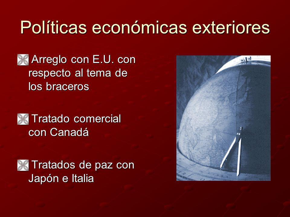 Políticas económicas exteriores Arreglo con E.U. con respecto al tema de los braceros Arreglo con E.U. con respecto al tema de los braceros Tratado co