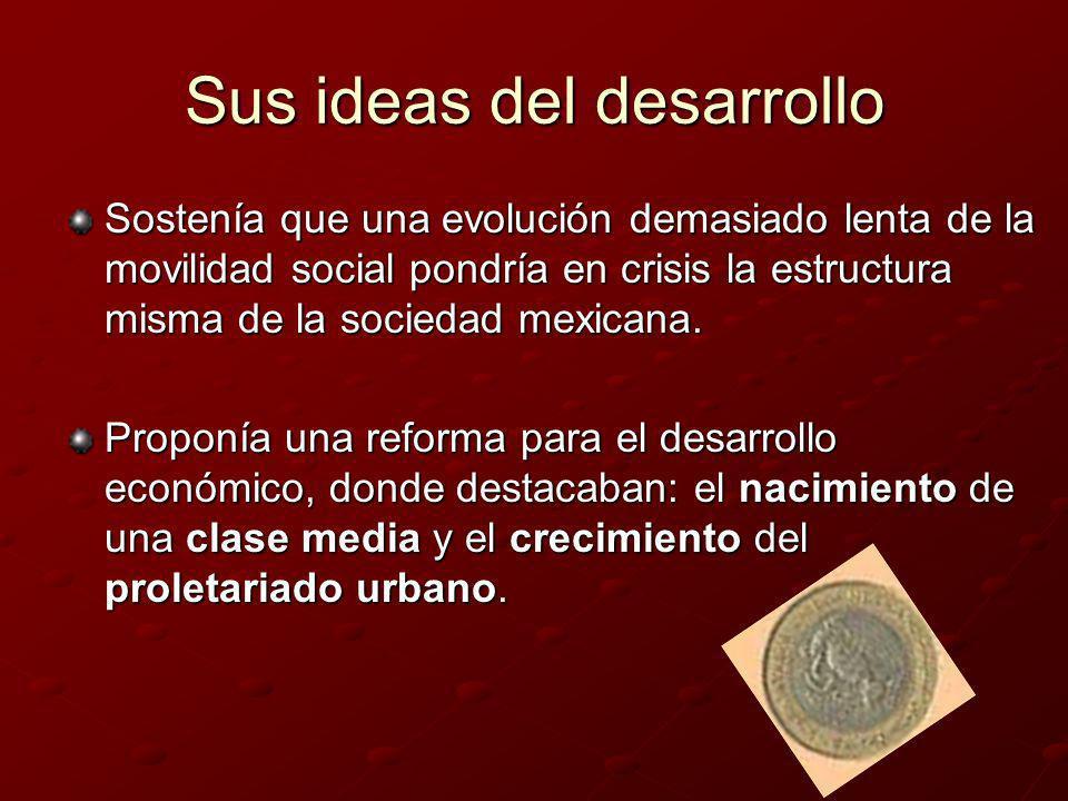Sus ideas del desarrollo Sostenía que una evolución demasiado lenta de la movilidad social pondría en crisis la estructura misma de la sociedad mexica