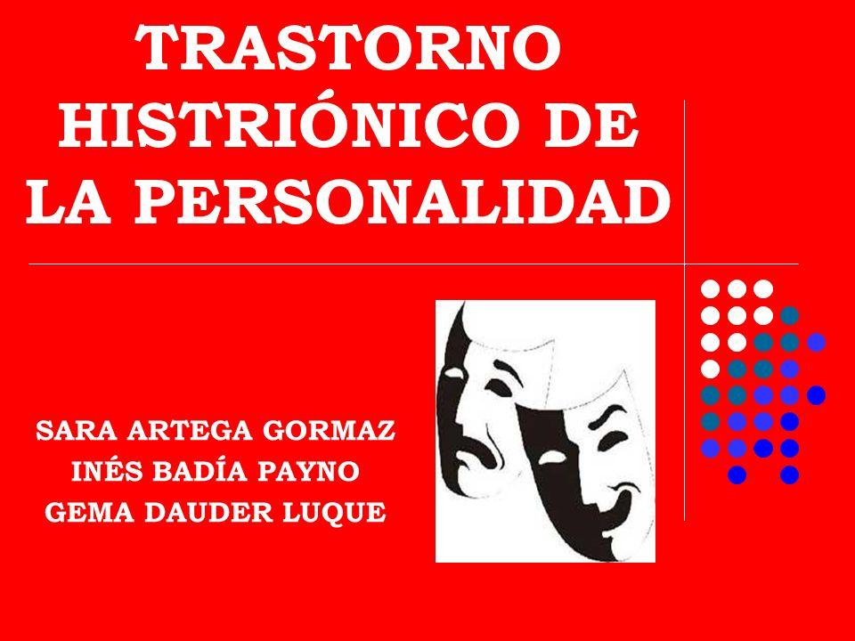 TRASTORNO HISTRIÓNICO DE LA PERSONALIDAD SARA ARTEGA GORMAZ INÉS BADÍA PAYNO GEMA DAUDER LUQUE