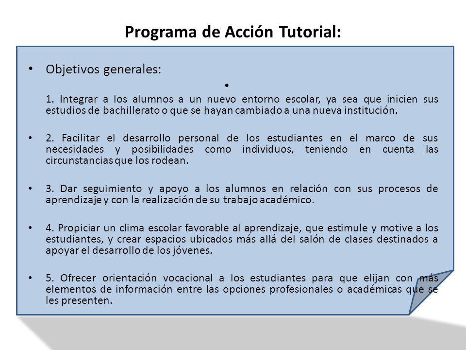 Programa de Acción Tutorial: Objetivos generales: 1. Integrar a los alumnos a un nuevo entorno escolar, ya sea que inicien sus estudios de bachillerat