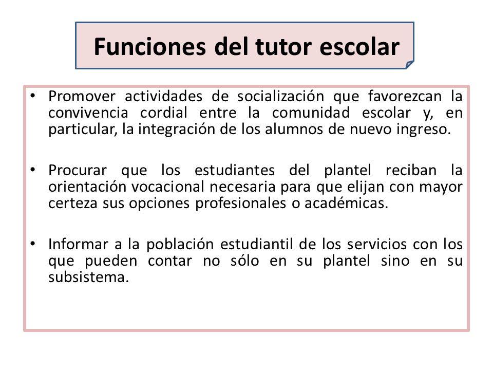 Funciones del tutor escolar Promover actividades de socialización que favorezcan la convivencia cordial entre la comunidad escolar y, en particular, l