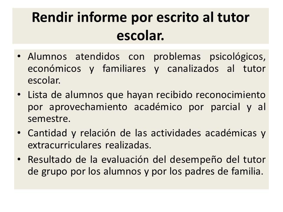 Rendir informe por escrito al tutor escolar. Alumnos atendidos con problemas psicológicos, económicos y familiares y canalizados al tutor escolar. Lis