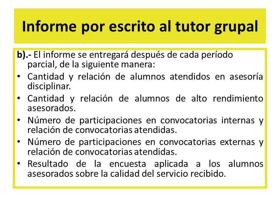 Informe por escrito al tutor grupal b).- El informe se entregará después de cada período parcial, de la siguiente manera: Cantidad y relación de alumn