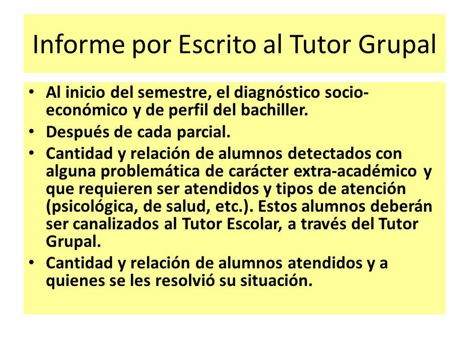 Informe por Escrito al Tutor Grupal Al inicio del semestre, el diagnóstico socio- económico y de perfil del bachiller. Después de cada parcial. Cantid