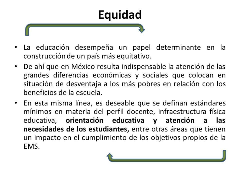 Equidad La educación desempeña un papel determinante en la construcción de un país más equitativo. De ahí que en México resulta indispensable la atenc