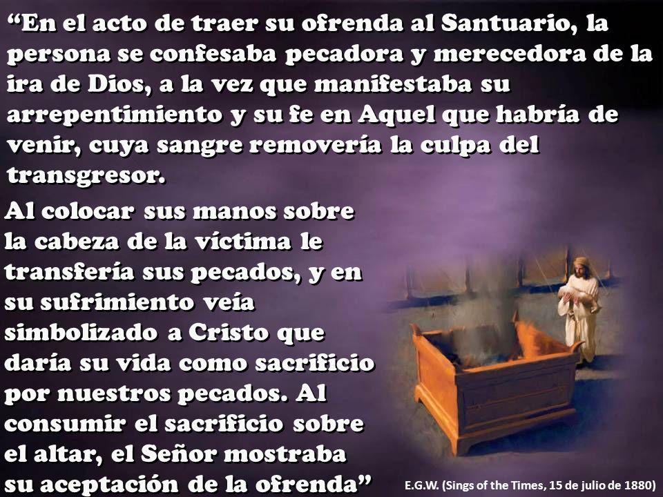 En el acto de traer su ofrenda al Santuario, la persona se confesaba pecadora y merecedora de la ira de Dios, a la vez que manifestaba su arrepentimie