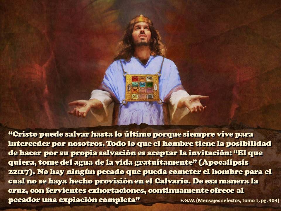Cristo puede salvar hasta lo último porque siempre vive para interceder por nosotros. Todo lo que el hombre tiene la posibilidad de hacer por su propi