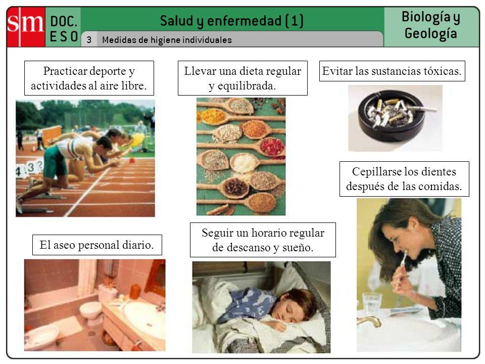 Salud y enfermedad (1) DOC. E S O Biología y Geología 3Medidas de higiene individuales Practicar deporte y actividades al aire libre. El aseo personal
