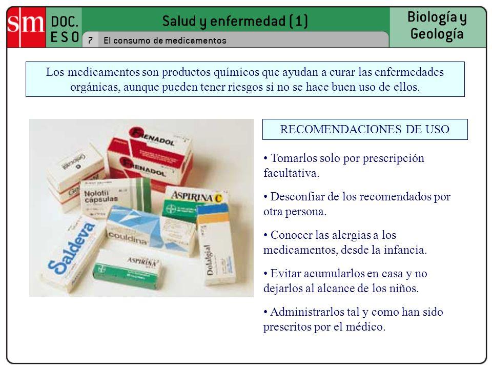 Salud y enfermedad (1) DOC. E S O Biología y Geología 7El consumo de medicamentos Los medicamentos son productos químicos que ayudan a curar las enfer