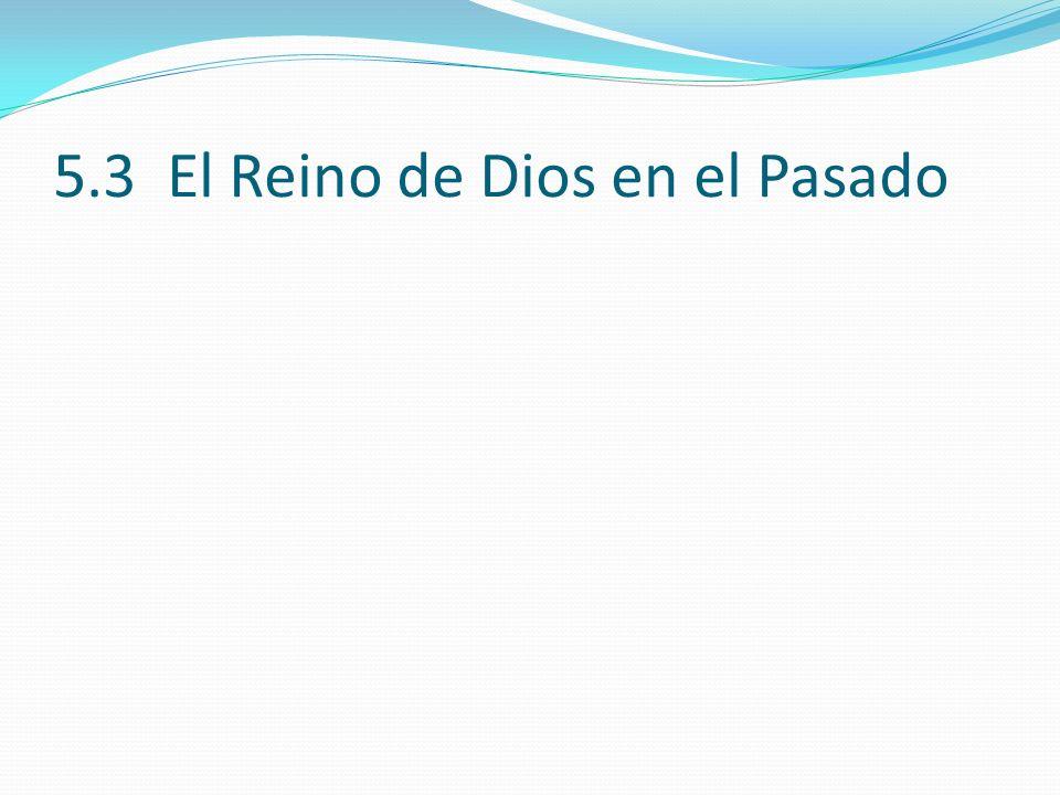 5.3 El Reino de Dios en el Pasado