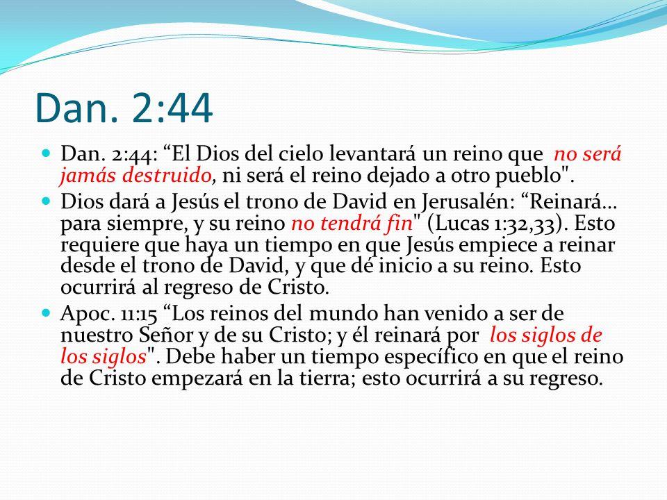 Dan. 2:44 Dan. 2:44: El Dios del cielo levantará un reino que no será jamás destruido, ni será el reino dejado a otro pueblo