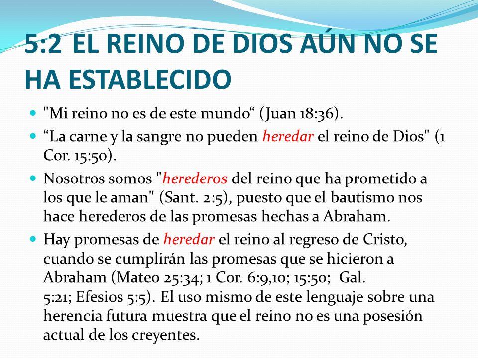 5:2 EL REINO DE DIOS AÚN NO SE HA ESTABLECIDO
