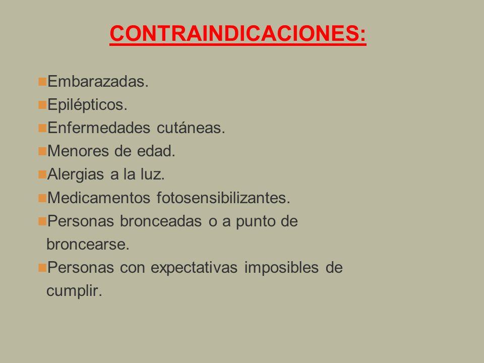 CONTRAINDICACIONES: Embarazadas. Epilépticos. Enfermedades cutáneas. Menores de edad. Alergias a la luz. Medicamentos fotosensibilizantes. Personas br