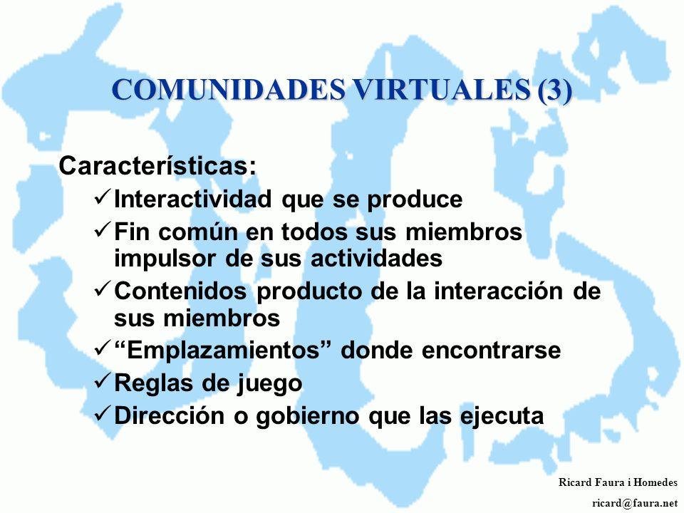 COMUNIDADES VIRTUALES (2) Es de destacar el uso de comunidades virtuales como elemento esencial del crecimiento en Internet, tanto en sitios de conten