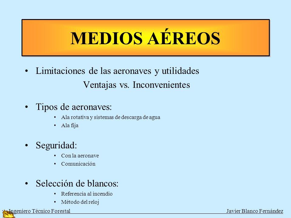 HELICOPTEROS LIGEROS –DESTINADOS A TRANSPORTE DE PERSONAL DE COORDINACÓN HELICOPTEROS MEDIOS –DESTINADOS A EXTINCIÓN Y A TRANSPORTE DE CUADRILLAS DE 9-10 PERSONAS TIPO CAR Y BRIF B HELICOPTEROS PESADOS –DESTINADOS A EXTINCIÓN Y A TRANSPORTE DE CUADRILLAS DE 18-19 PERSONAS TIPO BRIF A ALA ROTATIVA Ingeniero Técnico Forestal Javier Blanco Fernández